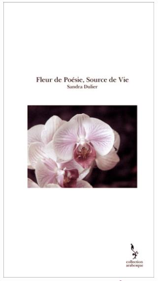 Couverture Fleur de Poésie Source de Vie de Sandra Dulier TheBookEdition