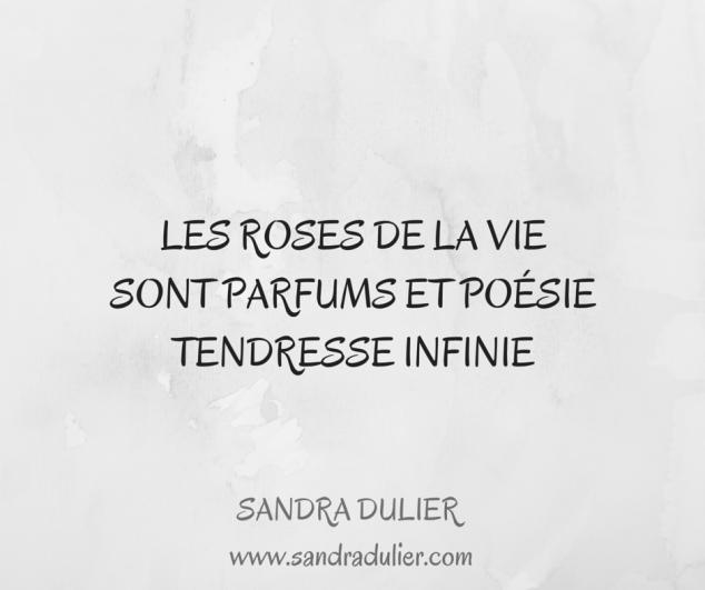Les roses de la vie / Sont parfums et poésie / Tendresse infinie Découvrir d'autres haïkus sur http://www.sandradulier.com/blog/la-poesie-de-la-semaine/7-haikus.html