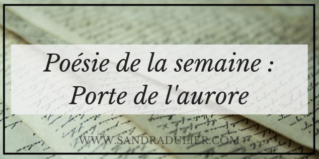 Poésie de la semaine -  Porte de l'aurore - Un poème de Sandra Dulier à découvrir sur http://www.sandradulier.com/blog/la-poesie-de-la-semaine/comme-la-porte-de-l-aurore.html