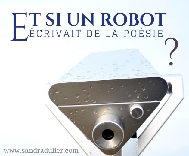 Et si un robot écrivait de la poésie ? Une réflexion à lire sur http://www.sandradulier.com/blog/apprendre-a-un-robot-a-ecrire-de-la-poesie.html