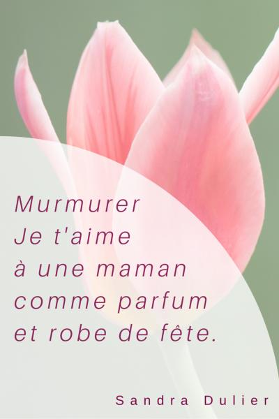 Belle fête des mères. Bonne fête maman. Citation : Murmurer Je t'aime à une maman comme parfum et robe de fête. (Sandra Dulier)