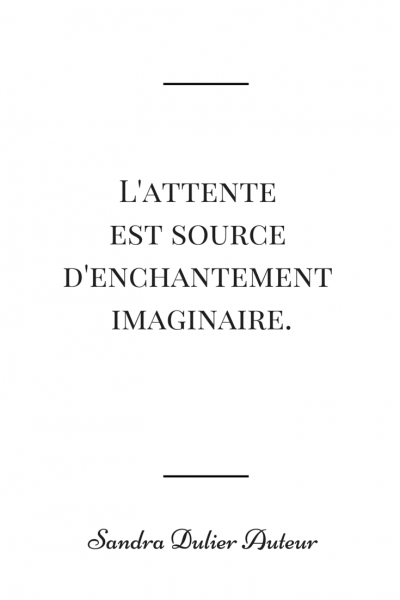 L'attente est source d'enchantement imaginaire. Citation de Sandra Dulier