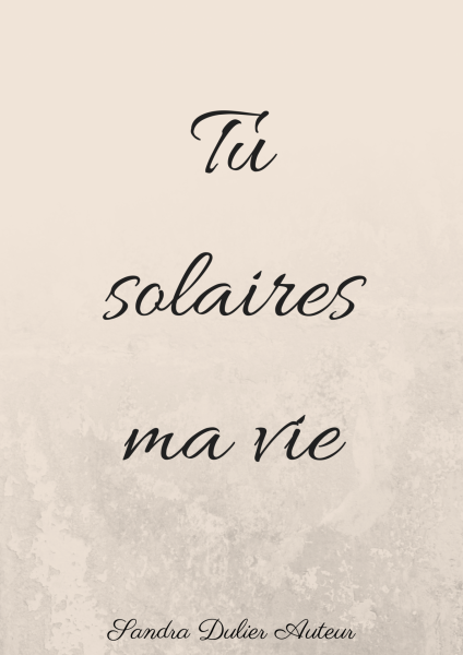 Tu solaires ma vie. Citation et poésie Sandra Dulier