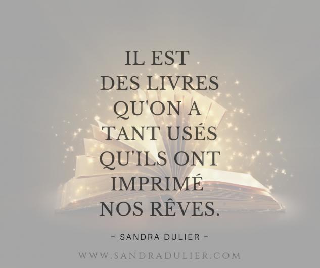 Citation sur les livres : Il est des livres qu'on a a tant usés qu'ils ont imprimé nos rêves.  Sandra Dulier