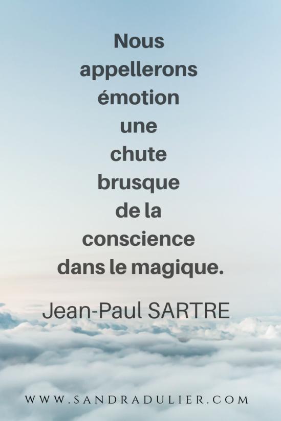 Nous appellerons émotion une chute brusque de la conscience dans le magique. Jean-Paul Sartre
