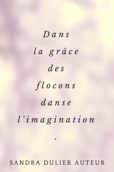Dans la grâce des flocons danse l'imagination. Citation poésie de Sandra Dulier