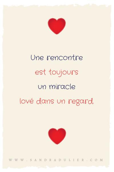 Une rencontre est toujours un miracle lové dans un regard. Citation Saint Valentin de Sandra Dulier.