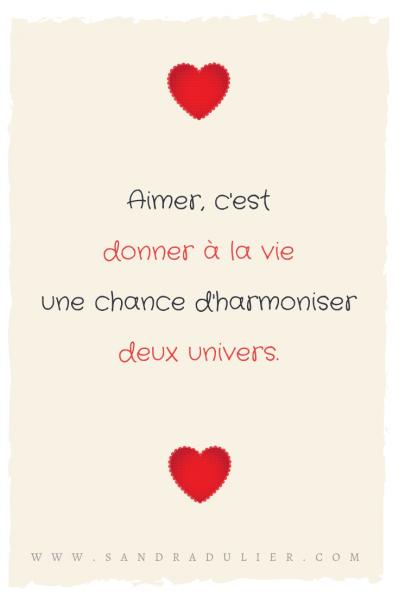 Aimer, c'est donner à la vie une chance d'harmoniser deux univers. Saint-Valentin, citation Sandra Dulier