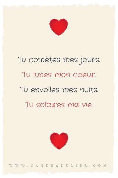 Tu comètes mes jours, Tu lunes mon coeur, Tu envoiles mes nuits. Citation Saint-Valentin de  Sandra Dulier.